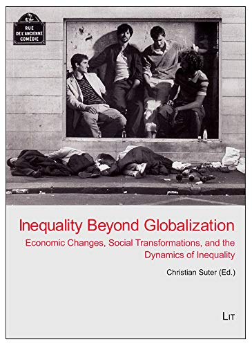 Inequality Beyond Globalization - Economic Changes, Social Transformations, and the Dynamics of ...