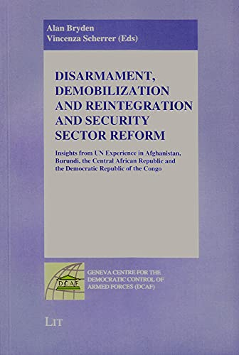 9783643801326: Disarmament, Demobilization and Reintegration and Security Sector Reform: Insights from UN Experience in Afghanistan, Burundi, the Central African ... Democratic Control of Armed Forces (DCAF))