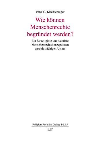 Wie können Menschenrechte begründet werden?: Peter G. Kirchschl�ger