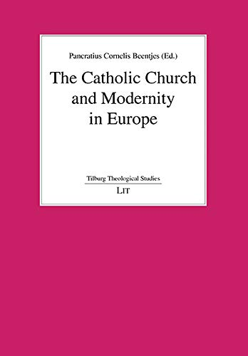 9783643900234: The Catholic Church and Modernity in Europe (Tilburg Theological Studies / Tilburger Theologische Studien)