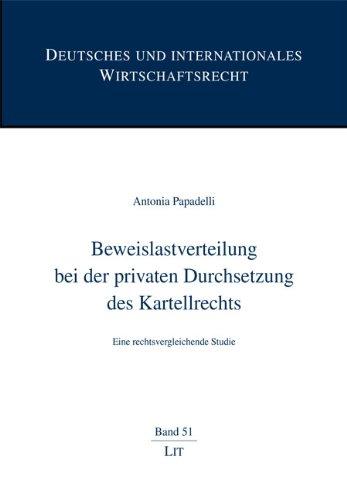 Beweislastverteilung bei der privaten Durchsetzung des Kartellrechts. Eine rechtsvergleichende Studie. Deutsches und internationales Wirtschaftsrecht ; Bd. 51 - Papadelli, Antonia,