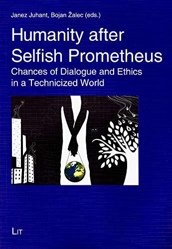 Humanity After Selfish Prometheus: Chances of Dialogue: Juhant, Janez (Editor)/