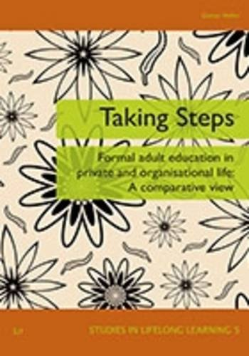 Taking Steps: Formal Adult Education in Private and Organisational Life (Studies in Lifelong ...