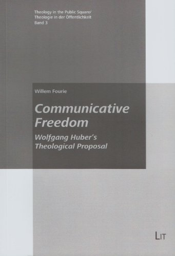 9783643901453: Communicative Freedom: Wolfgang Huber's Theological Proposal (Theology in the Public Square / Theologie in der Offentlichkeit)