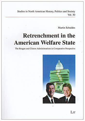 9783643901538: Retrenchment in the American Welfare: The Reagan and Clinton Administrations in Comparative Perspective (Studies in North American History, Politics and Society)