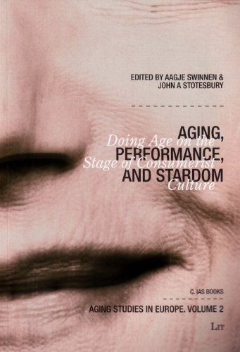 9783643901767: Aging, Performance, and Stardom: Doing Age on the Stage of Consumerist Culture (Aging Studies in Europe)