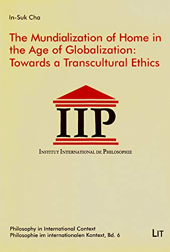 9783643901842: The Mundialization of Home in the Age of Globalization: Towards a Transcultural Ethics (Philosophy in International Context / Philosophie im internationalen Kontext. Studies / Abhandlungen)