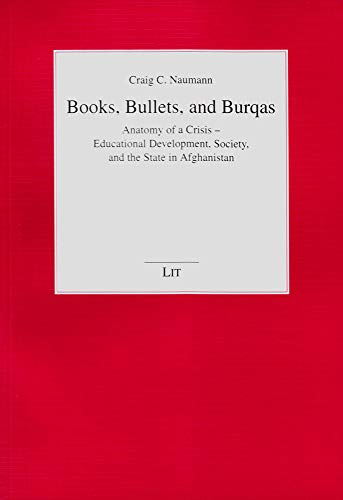9783643901972: Books, Bullets, and Burqas: Anatomy of a Crisis - Educational Development, Society, and the State in Afghanistan (Kulturelle Identitat und politische Selbstbestimmung in der Weltgesellschaft)