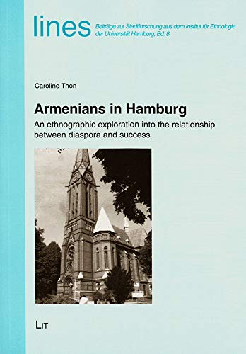 9783643902269: Armenians in Hamburg: An Ethnographic Exploration into the Relationship between Diaspora and Success (lines. Beitrage zur Stadtforschung aus dem Institut fur Ethnologie der Universitat Hamburg)