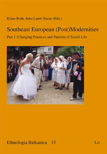 9783643903006: Southeast European (Post)Modernities: Part 1: Changing Practices and Patterns of Social Life (Ethnologia Balkanica)