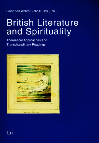 British Literature and Spirituality: Theoretical Approaches and Transdisciplinary Readings (Austria: Forschung Und Wissenschaft - Literatur- Und Sprachw) - John S. Bak, Franz Karl Wohrer
