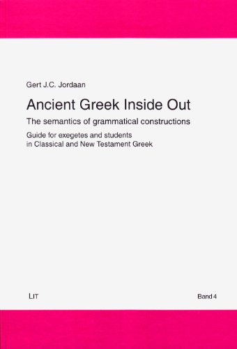 Ancient Greek Inside Out - The semantics: Gert J. C.