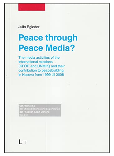 Peace through Peace Media?: The media activities of the international missions (KFOR and UNMIK) and...