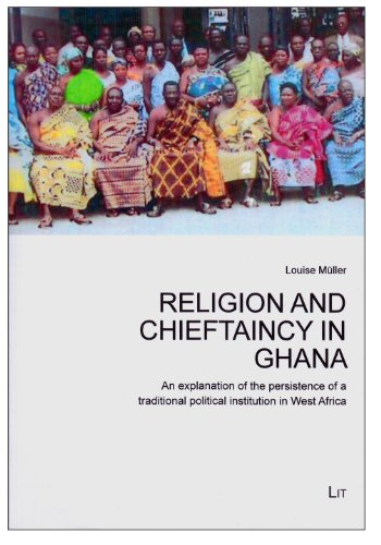 Religion and Chieftaincy in Ghana - An explanation of the persistence of a traditional political ...