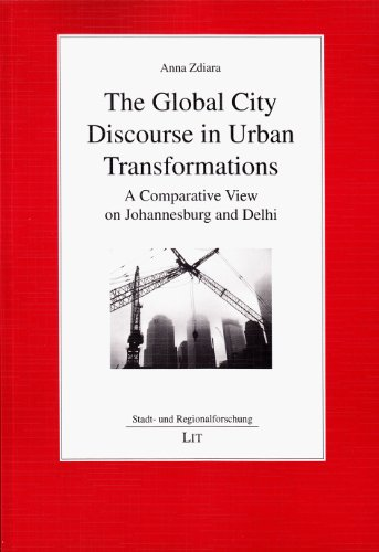 9783643904232: The Global City Discourse in Urban Transformations: A Comparative View on Johannesburg and Delhi (Stadt- und Regionalforschung)