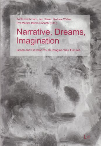 9783643904256: Narrative, Dreams, Imagination: Israeli and German Youth Imagine Their Futures (Political Philosophy and Anthropological Studies / Politische Philosophie und Anthropologische Studien.)