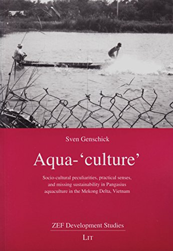 9783643904850: Aqua-'culture': Socio-cultural peculiarities, practical senses, and missing sustainability in Pangasius aquaculture in the Mekong Delta, Vietnam (ZEF Development Studies)