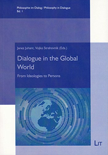 Dialogue in the Global World - From Ideologies to Persons: Juhant, Janez