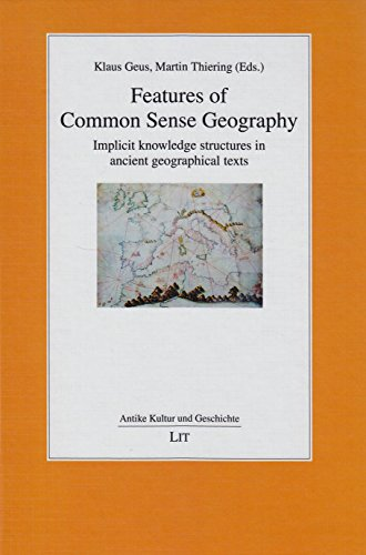 Features of Common Sense Geography: Implicit knowledge structures in ancient geographical texts (...
