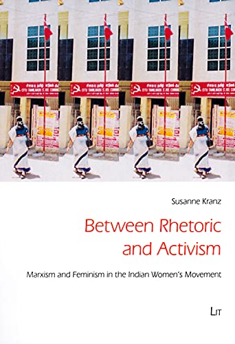 9783643906489: Between Rhetoric and Activism: Marxism and Feminism in the Indian Women's Movement (Gender Discussion / Gender-Diskussion)