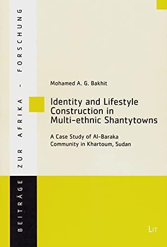 9783643906779: Identity and Lifestyle Construction in Multi-ethnic Shantytowns: A Case Study of Al-Baraka Community in Khartoum, Sudan (Beitrage zur Afrikaforschung)