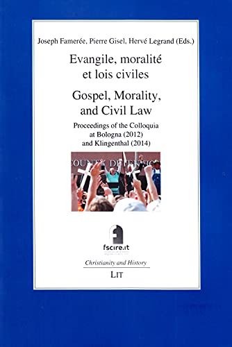 9783643906847: Gospel, Morality, and Civil Law. Evangile, moralite et lois civiles.: Proceedings of the Colloquia at Bologna (2012) and Klingenthal (2014) ... Foundation for Religious Studies in Bologna)