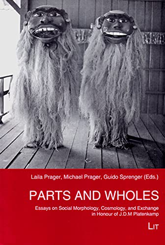 9783643907899: Parts and Wholes: Essays on Social Morphology, Cosmology, and Exchange in Honour of J. D. M. Platenkamp (Ethnologie: Forschung Und Wissenschaft)