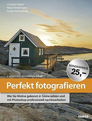 Perfekt fotografieren: Wie Sie Motive gekonnt in: Christian Haasz; Klaus