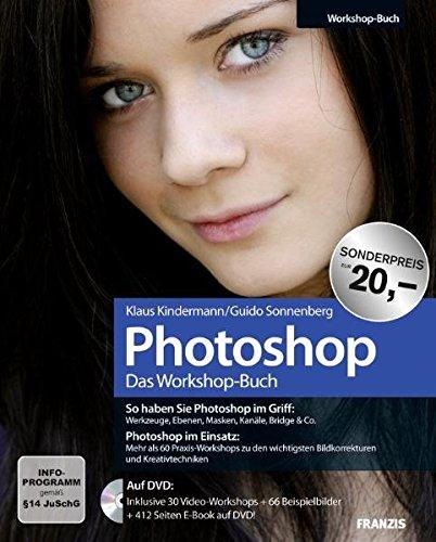 Das Photoshop-Workshopbuch: So haben Sie Photoshop im: Klaus Kindermann; Guido