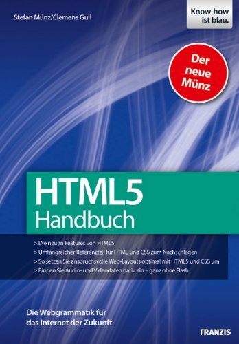 HTML 5 Handbuch - Die neuen Features von HTML5, umfangreicher Referenzteil für HTML und CSS zum Nachschlagen, anspruchsvolle Web-Layouts umsetzen, Audio- und Videodaten ohne Flash einbinden - Stefan Münz, Clemens Gull