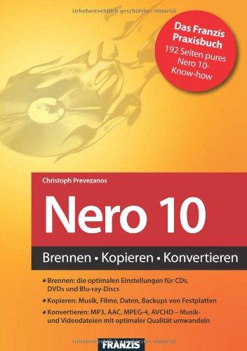 Nero 10 : Brennen - Kopieren - Konvertieren - Christoph Prevezanos