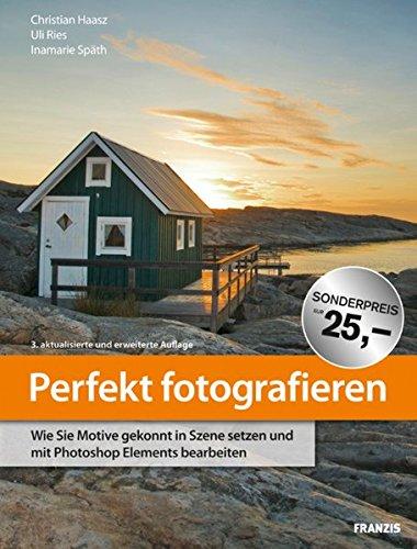 Perfekt fotografieren - Christian Haasz,Uli Ries,Inamarie Späth