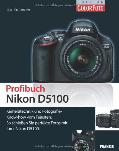 9783645601276: Profibuch Nikon D5100: Kammeratechnik und Fotografie-Know-how vom Feinsten: So schie�en Sie perfekte Fotos mit Ihrer Nikon D5100
