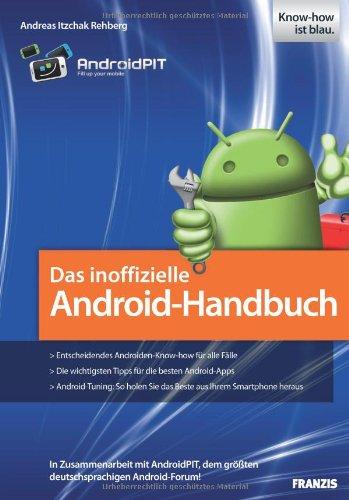 Das inoffizielle Android-Handbuch: In Zusammenarbeit mit AndroidPIT, dem größten deutschsprachigen Android-Forum! - Andreas Itzchak Rehberg