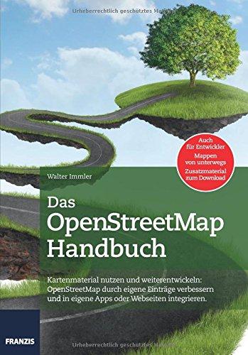 9783645603195: Das Handbuch Open Street Map: Kartenmaterial nutzen und weiterentwickeln: OpenStreetMap durch eigene Einträge verbessern und in eigenen Apps oder Webseiten integrieren (Professional Series)