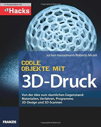 9783645603225: Coole Objekte mit 3D-Druck: Von der Idee zum gedruckten Objekt: Materialien, Druckverfahren, Programm, 3D-Scan und Druck