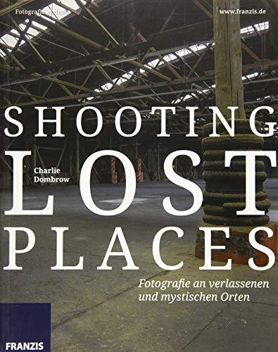 Shooting Lost Places - Fotografie an verlassenen und mystischen Orten (Paperback): Charlie Dombrow