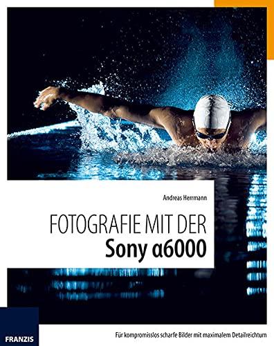Fotografie mit der Sony Alpha 6000 (Pamphlet): Andreas Herrmann