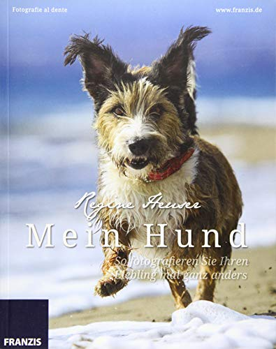9783645603584: Mein Hund - So fotografieren Sie Ihren Liebling mal ganz anders: Fotografie al dente