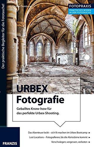 9783645604116: Foto Praxis URBEX Fotografie: Geballtes Know-how für das perfekte Urbex-Shooting.