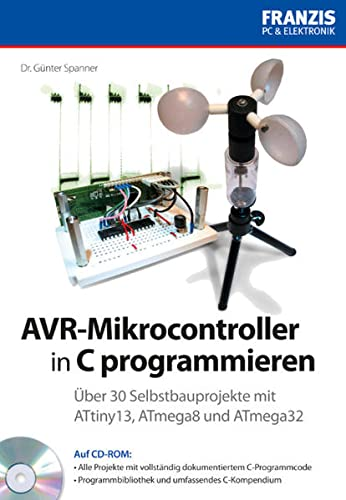 9783645650199: AVR-Mikrocontroller in C programmieren: Über 30 Selbstbauprojekte mit ATtiny13, ATmega8, ATmega32