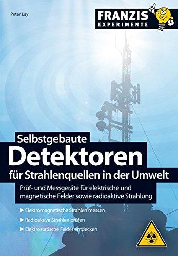 9783645650595: Selbstgebaute Detektoren für Strahlenquellen in der Umwelt: Prüfgeräte für elektrische und magnetische Felder sowie radioaktive Strahlung
