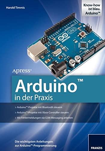 9783645651325: Arduino in der Praxis: Die wichtigsten Anleitungen zur Arduino-Programmierung