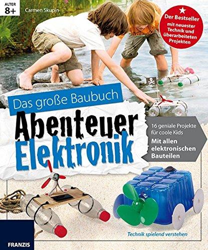 9783645651554: Das große Baubuch Abenteuer Elektronik: 18 spannende Projekte zum Selberbauen inklusive aller elektronischer Bauteile für aufgeweckte Kinder (Ausgabe 2016)