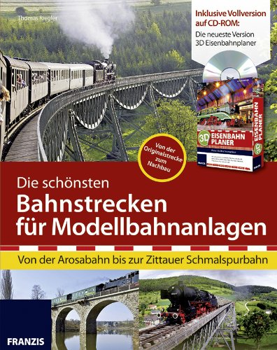 9783645652117: Die sch�nsten Bahnstrecken f�r Modellbahnanlagen: Von der Arosabahn bis zur Zittauer Schmalspurbahn