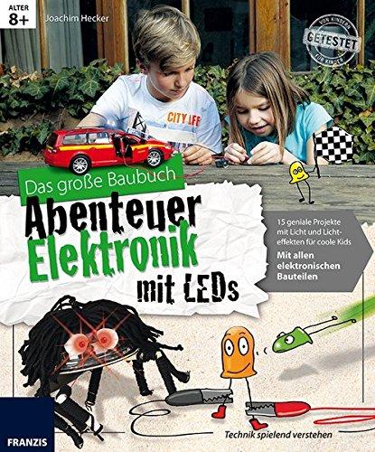 9783645652216: Das große Baubuch Abenteuer Elektronik mit LEDs: 18 geniale Projekte mit Licht und Lichteffekten für coole Kids; mit allen elektronischen Bauteilen