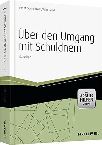 Uber den Umgang mit Schuldnern Mit Arbeitshilfen Online: Jens M. Schmittmann, Peter David