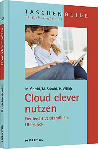 Cloud clever nutzen: Der leicht verständliche Überblick: Gorski, Markus; Schuld, Michael;...