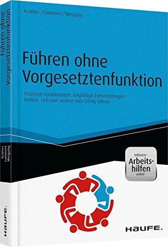 9783648050866: Führen ohne Vorgesetztenfunktion - inkl. Arbeitshilfen online: Prozesse voranbringen, tragfähige Entscheidungen treffen, sich und andere zum Erfolg führen