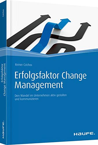 Erfolgsfaktor Change Management: Den Wandel im Unternehmen: Reiner Czichos